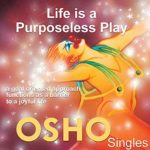 生に目的は無い。:OSHO講話  by アティーシャの智慧の書